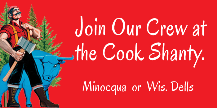 Join our Crew at Paul Bunyan's Cook Shanty